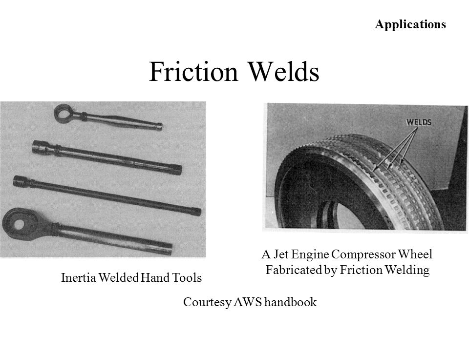 Inertia Welded Hand Tools A Jet Engine Compressor Wheel Fabricated by Friction Welding Applications Courtesy AWS handbook Friction Welds