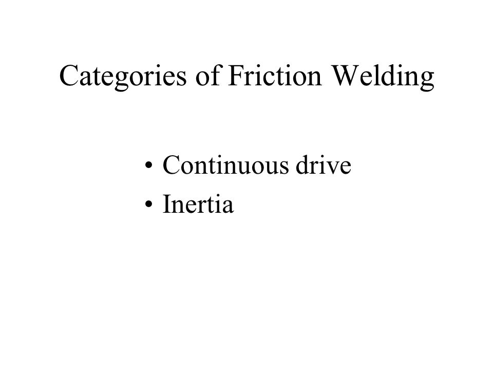 Continuous drive Inertia Categories of Friction Welding