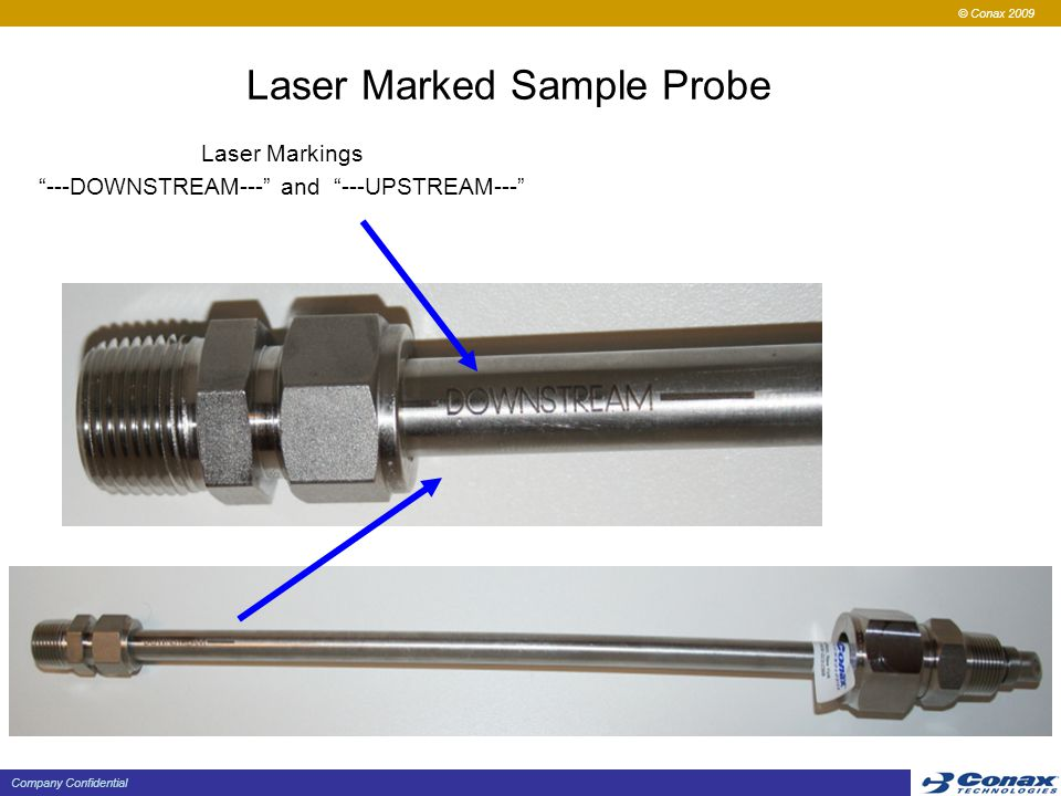 """© Conax 2009 Company Confidential Laser Marked Sample Probe Laser Markings """"---DOWNSTREAM---"""" and """"---UPSTREAM---"""""""