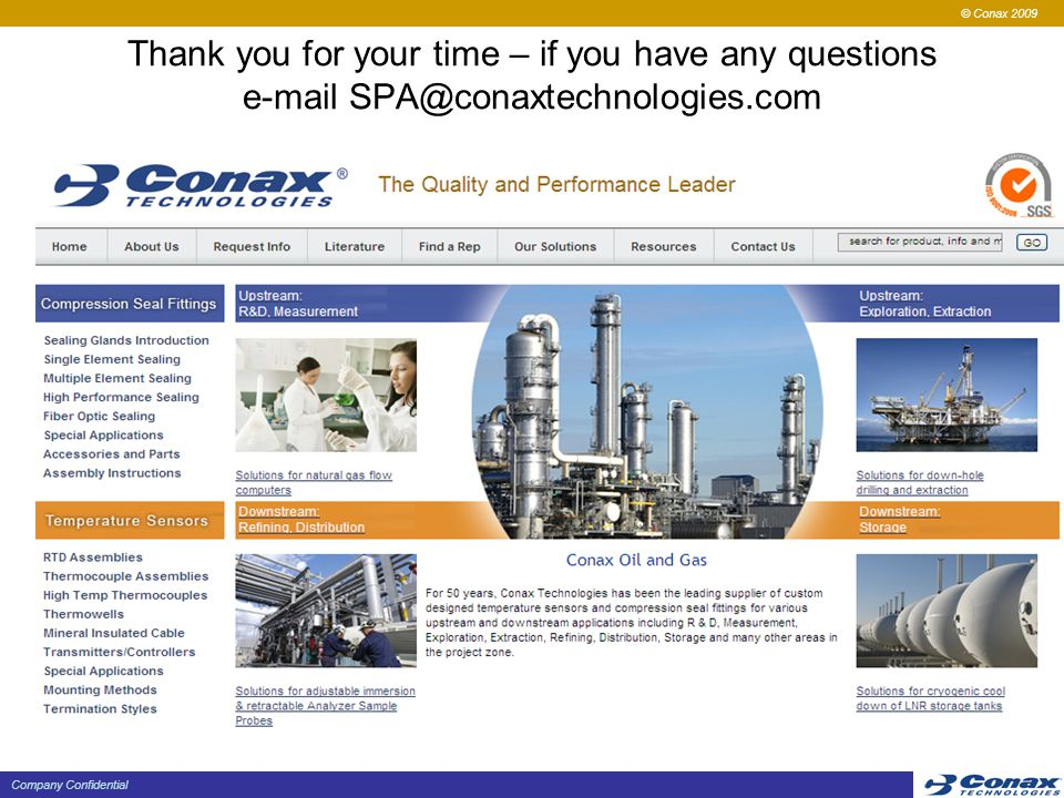 © Conax 2009 Company Confidential Thank you for your time – if you have any questions e-mail SPA@conaxtechnologies.com