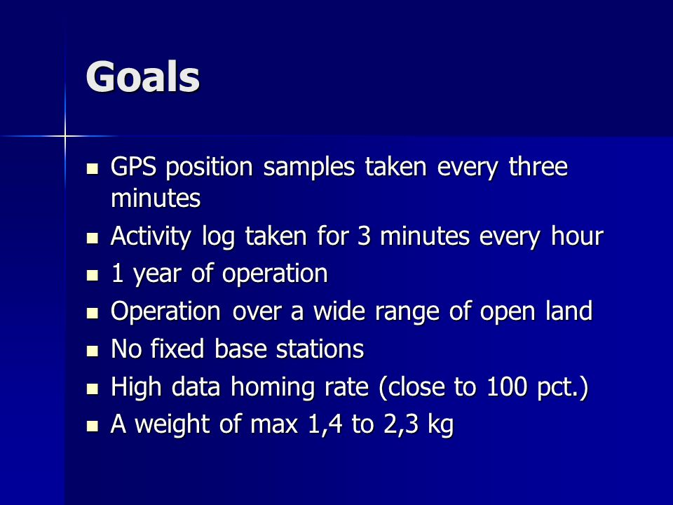 Goals GPS position samples taken every three minutes GPS position samples taken every three minutes Activity log taken for 3 minutes every hour Activi