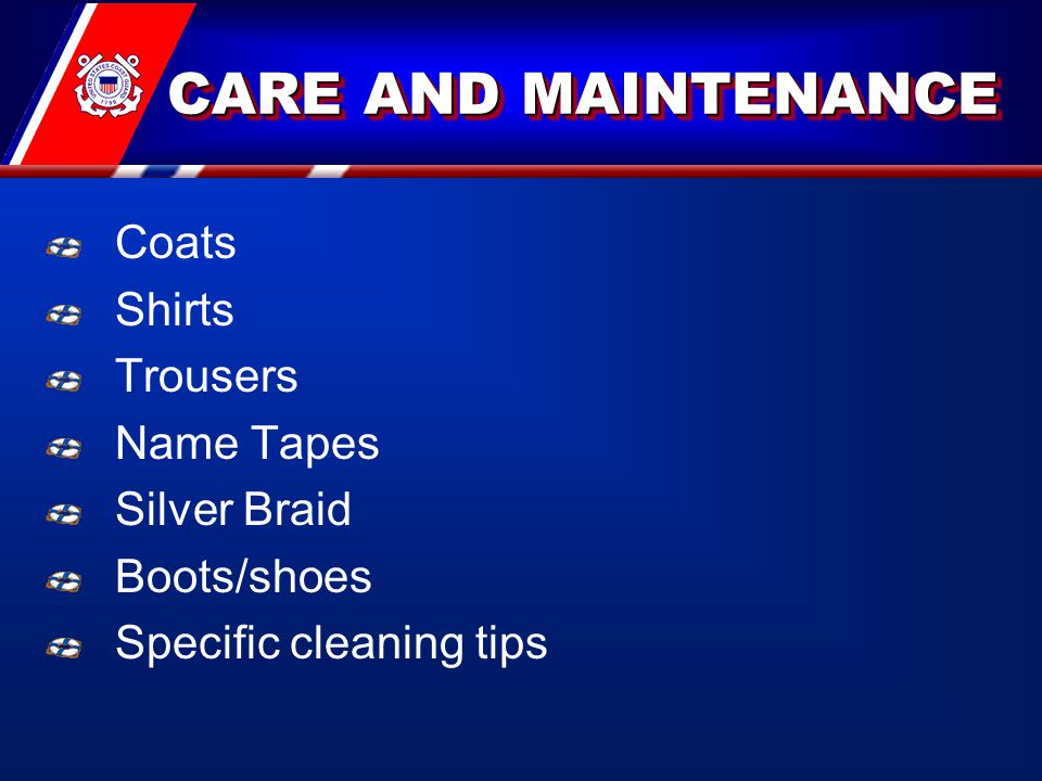 CARE AND MAINTENANCE Coats Shirts Trousers Name Tapes Silver Braid Boots/shoes Specific cleaning tips