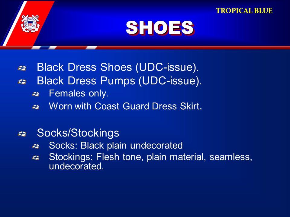 SHOESSHOES Black Dress Shoes (UDC-issue). Black Dress Pumps (UDC-issue). Females only. Worn with Coast Guard Dress Skirt. Socks/Stockings Socks: Black