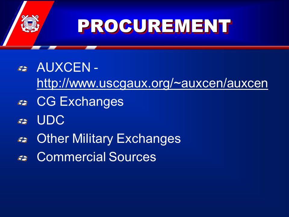 PROCUREMENTPROCUREMENT AUXCEN - http://www.uscgaux.org/~auxcen/auxcen CG Exchanges UDC Other Military Exchanges Commercial Sources