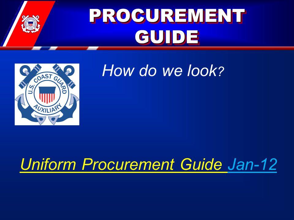 PROCUREMENT GUIDE How do we look ? Uniform Procurement Guide Uniform Procurement Guide Jan-12