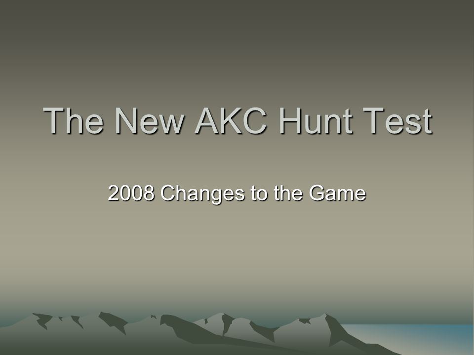 The New AKC Hunt Test 2008 Changes to the Game
