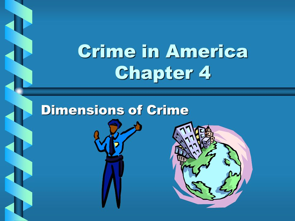 Crime in America Chapter 4 Dimensions of Crime