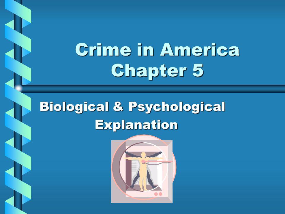 Crime in America Chapter 5 Biological & Psychological Explanation