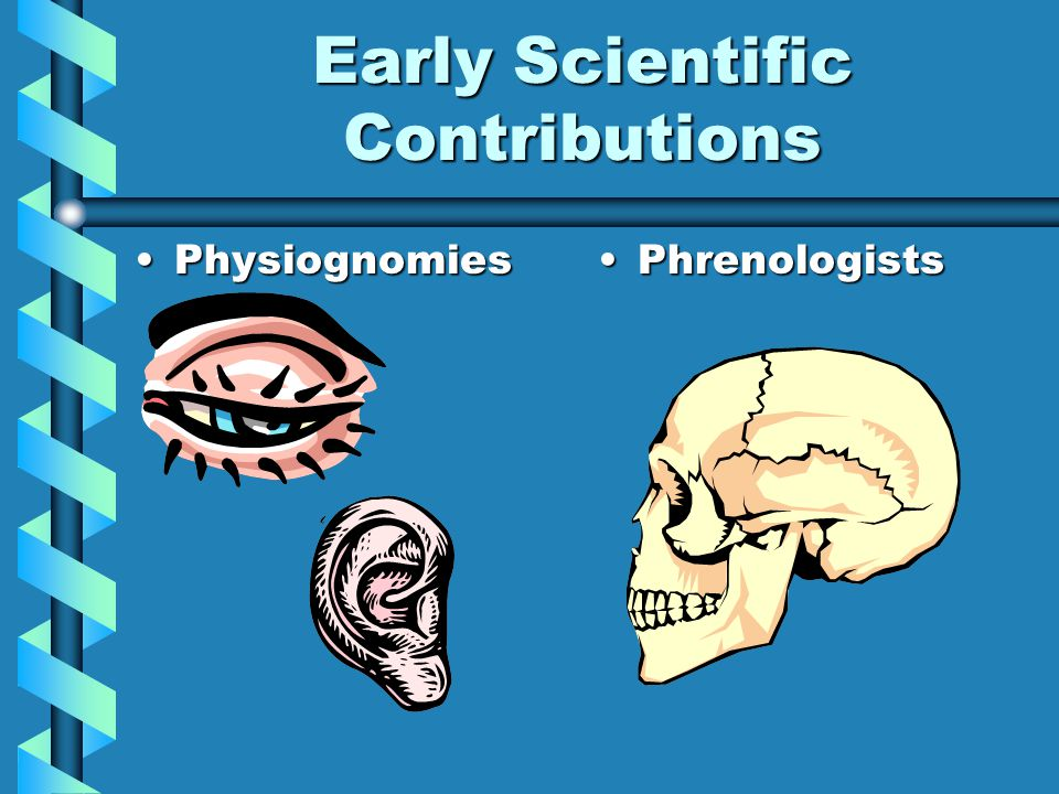 Early Scientific Contributions PhysiognomiesPhysiognomiesPhrenologists