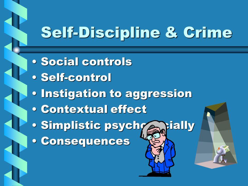 Self-Discipline & Crime Social controlsSocial controls Self-controlSelf-control Instigation to aggressionInstigation to aggression Contextual effectCo