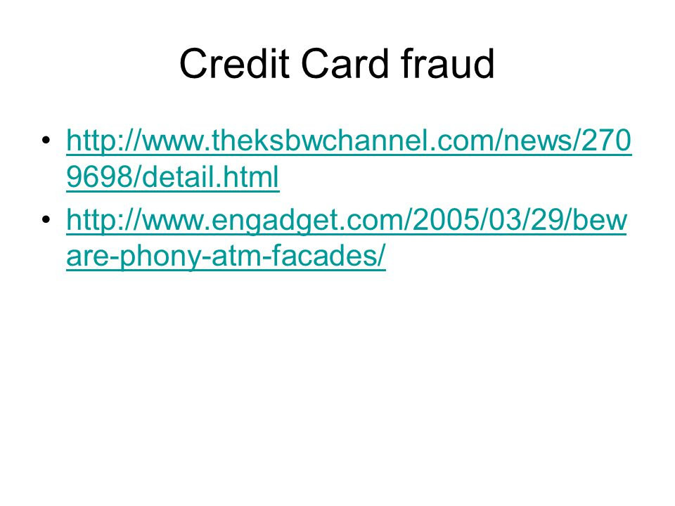 Credit Card fraud http://www.theksbwchannel.com/news/270 9698/detail.htmlhttp://www.theksbwchannel.com/news/270 9698/detail.html http://www.engadget.c