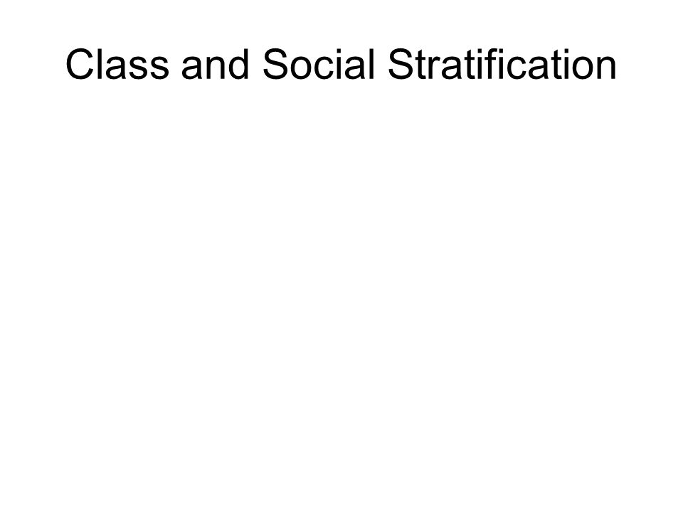 Class and Social Stratification