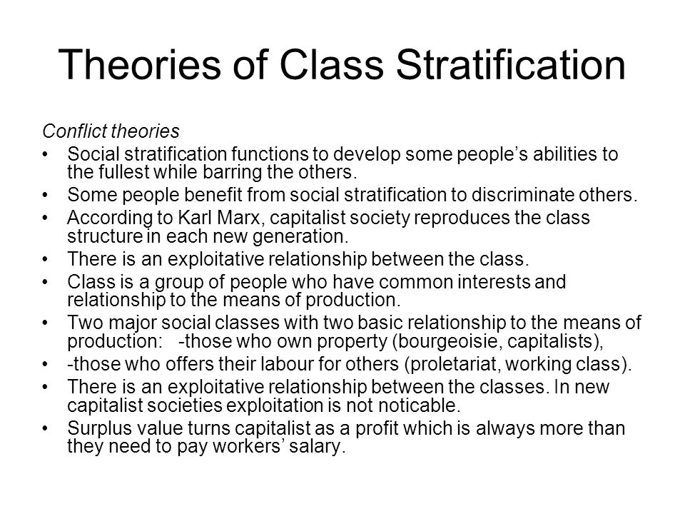 Theories of Class Stratification Conflict theories Social stratification functions to develop some people's abilities to the fullest while barring the