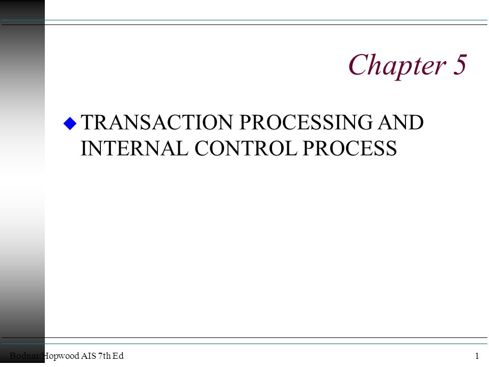 Bodnar/Hopwood AIS 7th Ed1 Chapter 5 u TRANSACTION PROCESSING AND INTERNAL CONTROL PROCESS