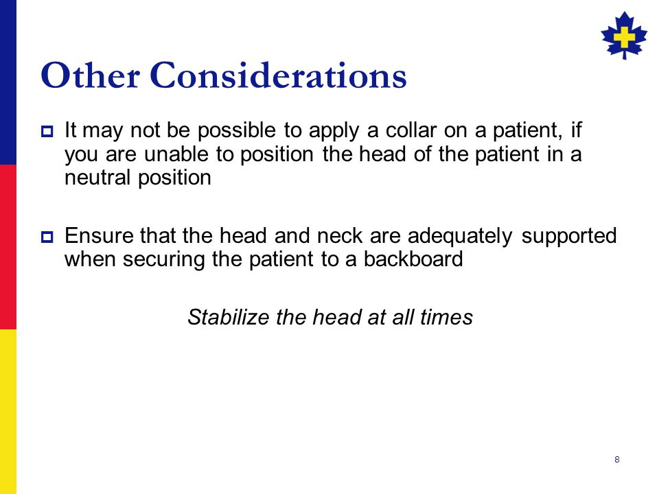 8 Other Considerations  It may not be possible to apply a collar on a patient, if you are unable to position the head of the patient in a neutral pos
