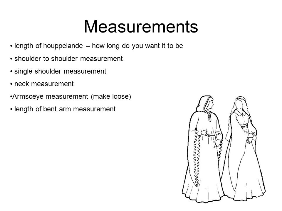 Measurements length of houppelande – how long do you want it to be shoulder to shoulder measurement single shoulder measurement neck measurement Armsc