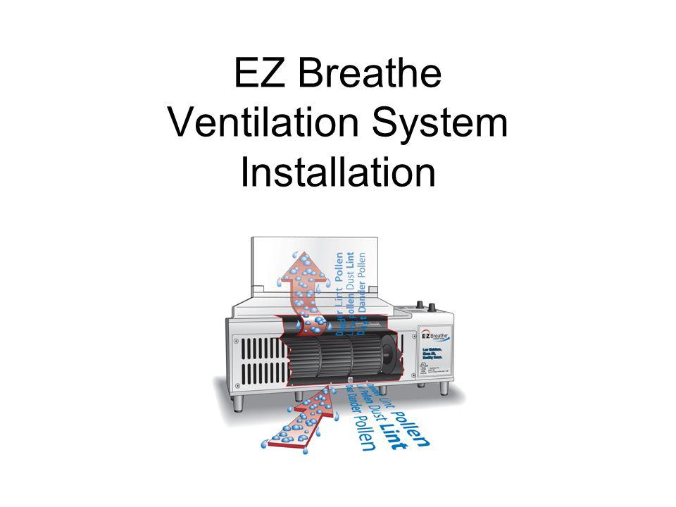 EZ Breathe Ventilation System Installation
