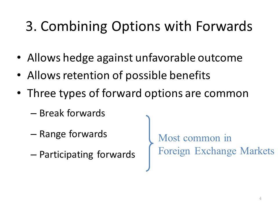1) Break Forwards Modifies forward to have features of a call Premium is paid implicitly Owner can break or unwind the forward position at a price below the contract price 5