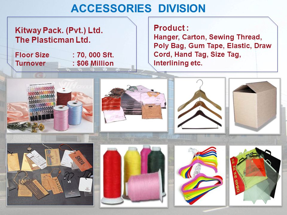 ACCESSORIES DIVISION Product : Hanger, Carton, Sewing Thread, Poly Bag, Gum Tape, Elastic, Draw Cord, Hand Tag, Size Tag, Interlining etc.
