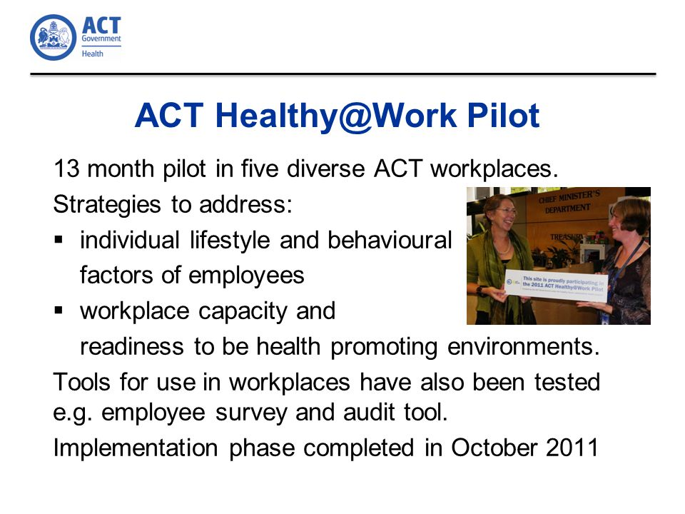 ACT Healthy@Work Pilot 13 month pilot in five diverse ACT workplaces.