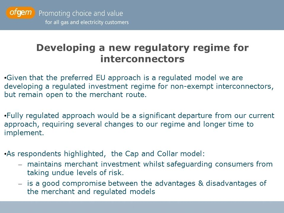 Developing a new regulatory regime for interconnectors Given that the preferred EU approach is a regulated model we are developing a regulated investm