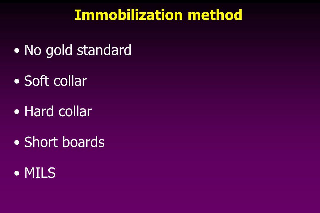 Immobilization method No gold standard Soft collar Hard collar Short boards MILS