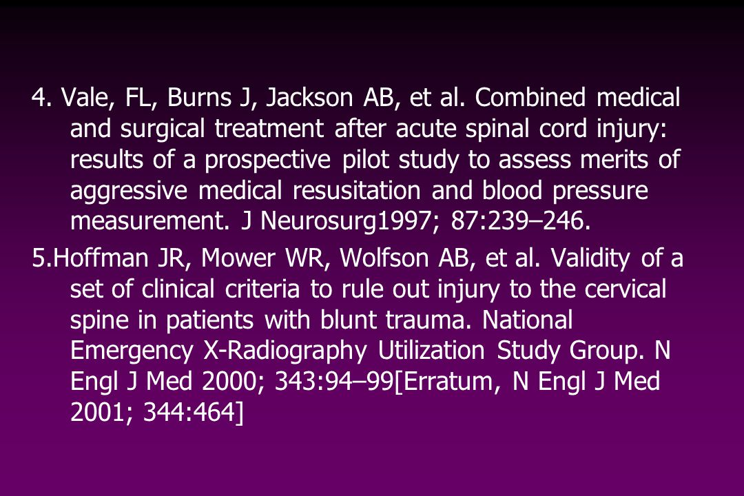 4. Vale, FL, Burns J, Jackson AB, et al. Combined medical and surgical treatment after acute spinal cord injury: results of a prospective pilot study