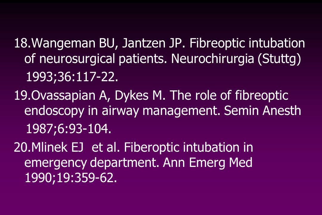 18.Wangeman BU, Jantzen JP. Fibreoptic intubation of neurosurgical patients. Neurochirurgia (Stuttg) 1993;36:117-22. 19.Ovassapian A, Dykes M. The rol