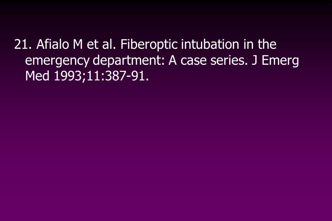 21. Afialo M et al. Fiberoptic intubation in the emergency department: A case series. J Emerg Med 1993;11:387-91.
