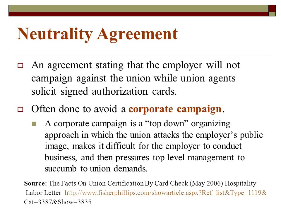 Neutrality Agreement  An agreement stating that the employer will not campaign against the union while union agents solicit signed authorization cards.