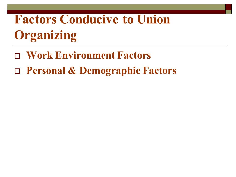 Work Environment Factors  Low wages  Inadequate benefits  Favoritism  Lack of due process  Internal inequities in pay structure  Unsafe working conditions  Poor communications with management