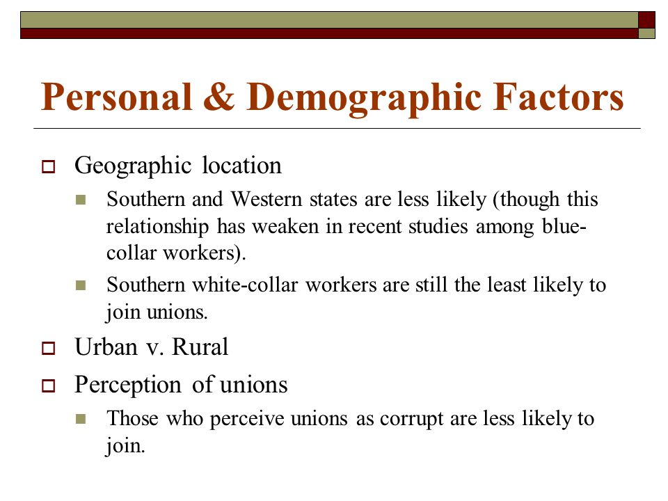 Personal & Demographic Factors  Employee commitment to the job Employees who see themselves as long-term employees are more likely to accept a union.