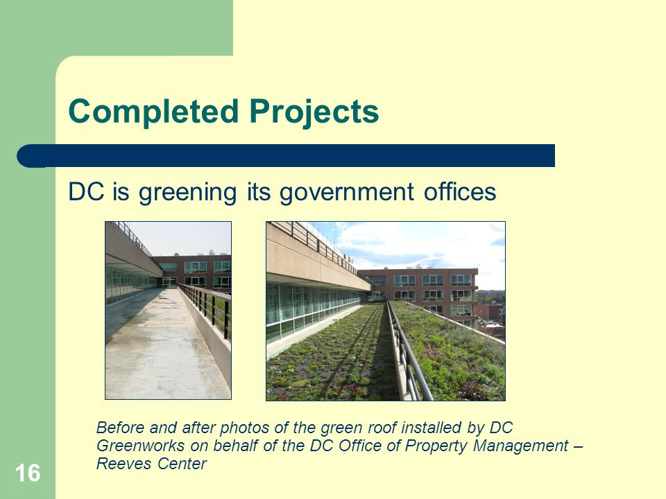 16 Completed Projects DC is greening its government offices Before and after photos of the green roof installed by DC Greenworks on behalf of the DC Office of Property Management – Reeves Center