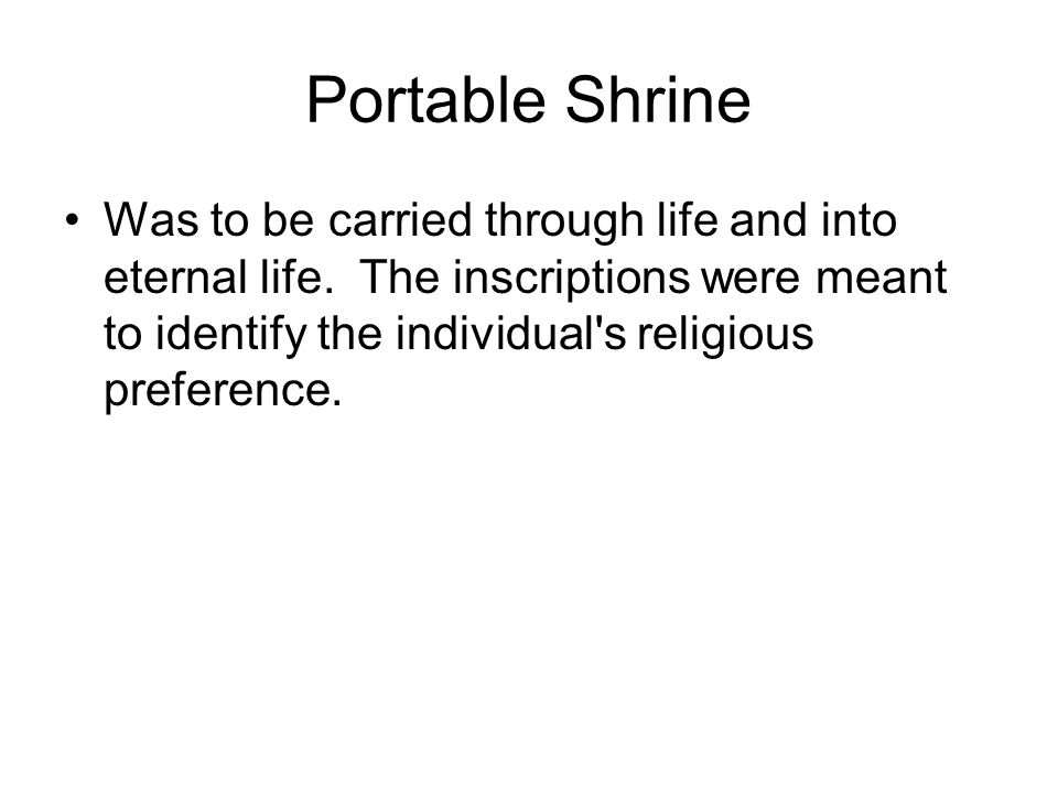 Portable Shrine Was to be carried through life and into eternal life.