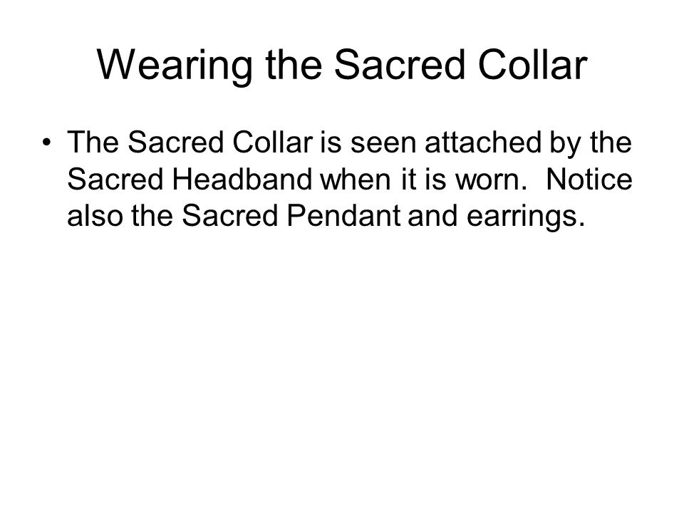 Wearing the Sacred Collar The Sacred Collar is seen attached by the Sacred Headband when it is worn.