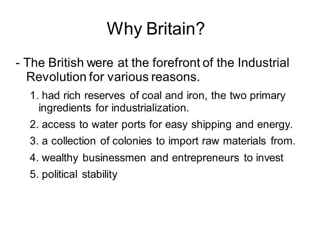 Why Britain. - The British were at the forefront of the Industrial Revolution for various reasons.
