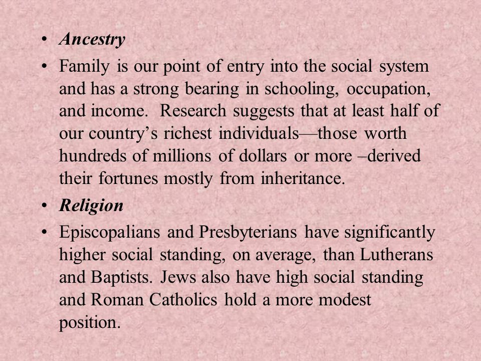 Ancestry Family is our point of entry into the social system and has a strong bearing in schooling, occupation, and income.