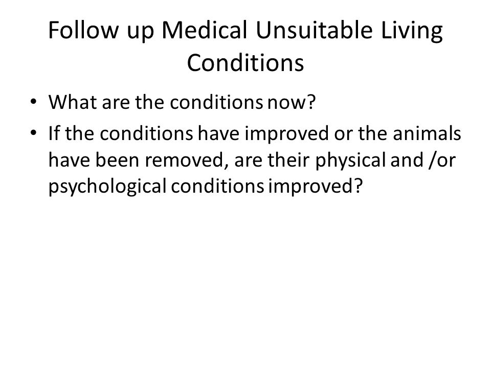 Follow up Medical Unsuitable Living Conditions What are the conditions now.
