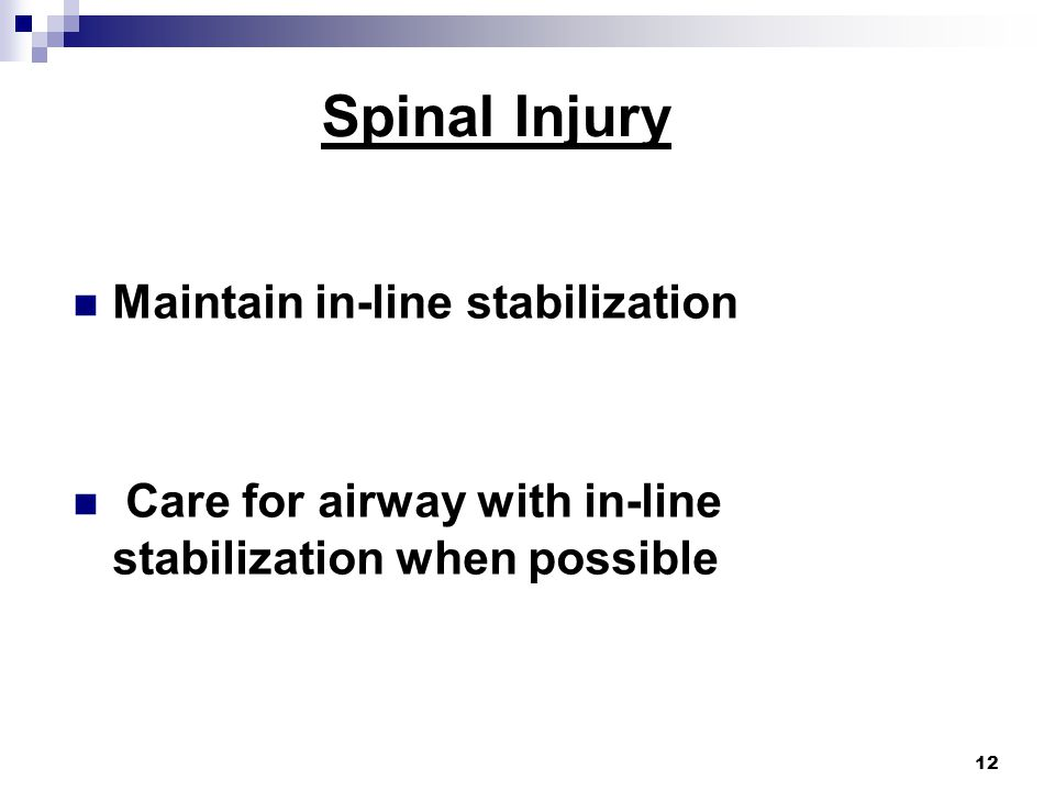 12 Spinal Injury Maintain in-line stabilization Care for airway with in-line stabilization when possible