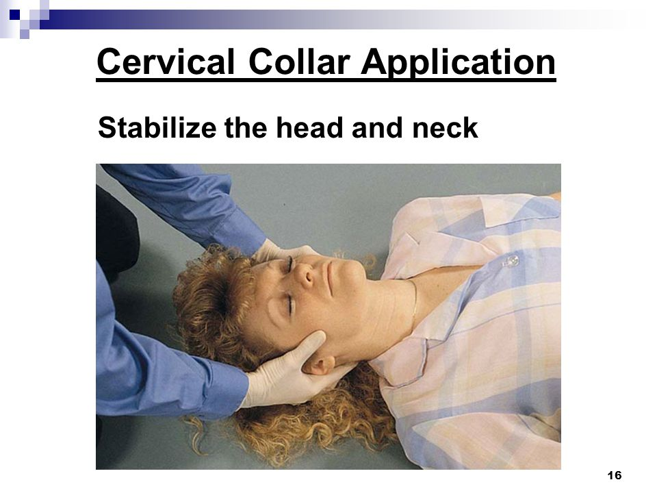 16 Stabilize the head and neck Cervical Collar Application