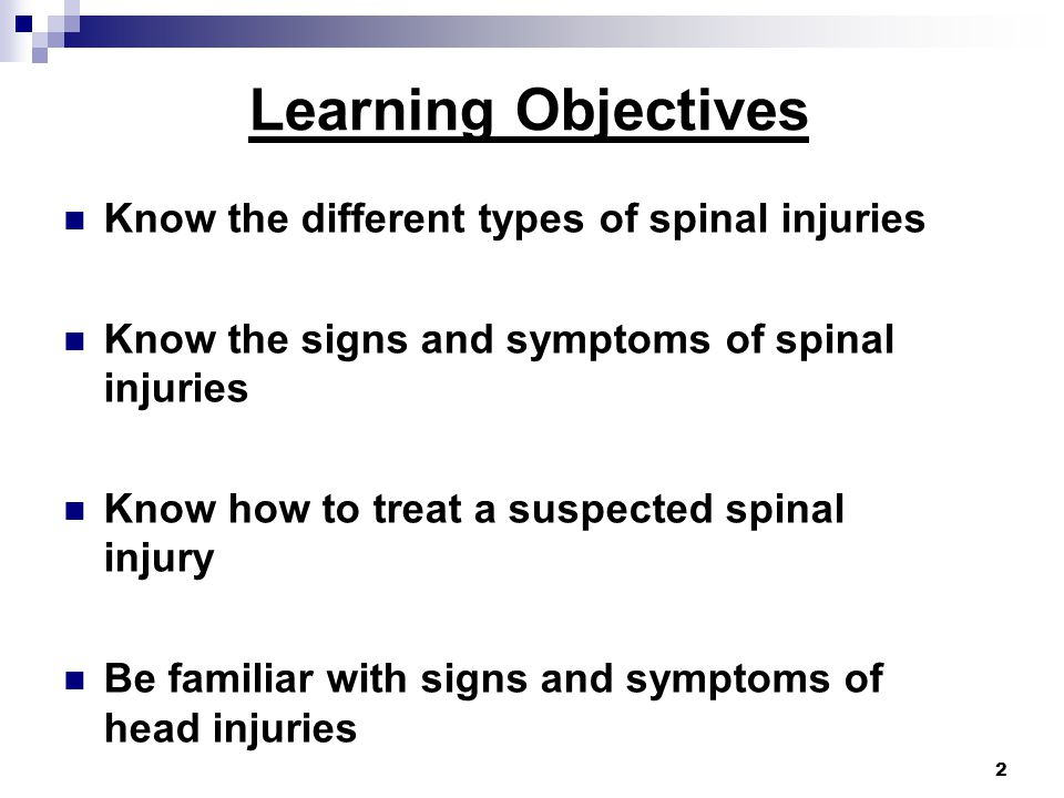 13 Spinal Injuries Emergency Care Steps Assess pulse, movement, and sensation in extremities Assess the neck and spine