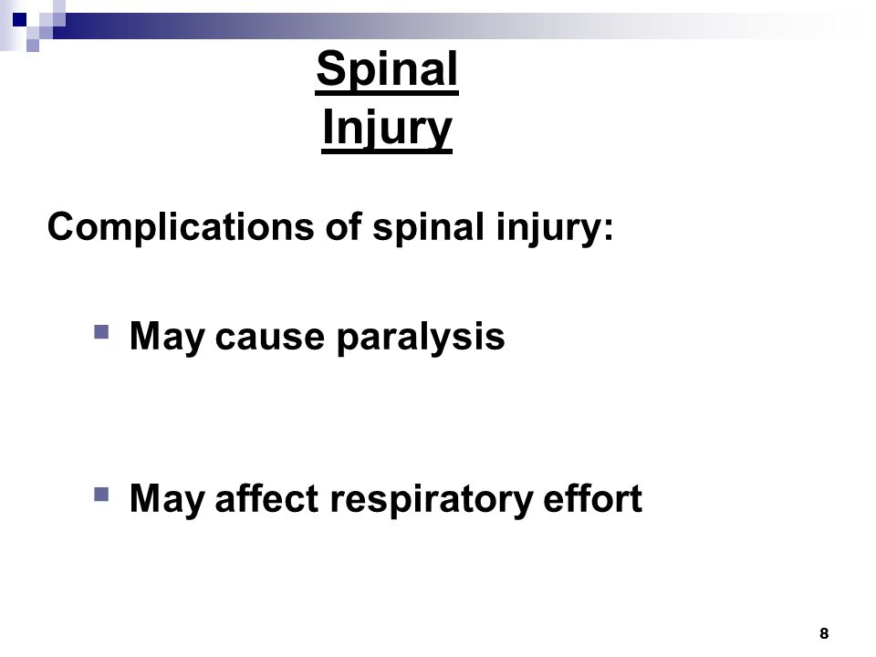 8 Spinal Injury Complications of spinal injury:  May cause paralysis  May affect respiratory effort