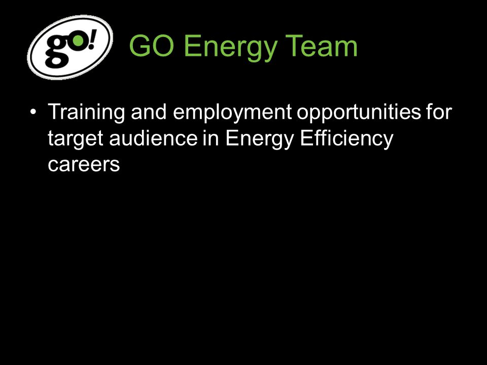 GO Energy Team Training and employment opportunities for target audience in Energy Efficiency careers
