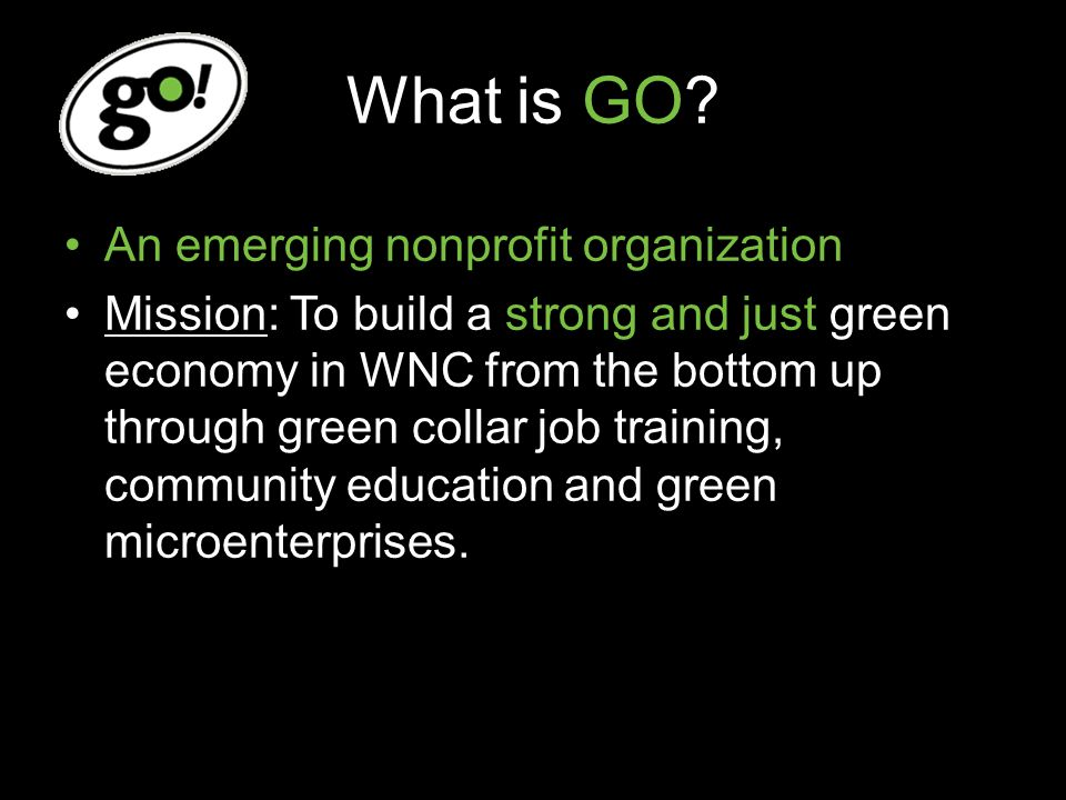 GO Energy Team Training and employment opportunities for target audience in Energy Efficiency careers Provide low-cost (or free) energy audits and weatherization services to community members Reduce energy consumption Financial benefits in the form of cost- savings on utilities