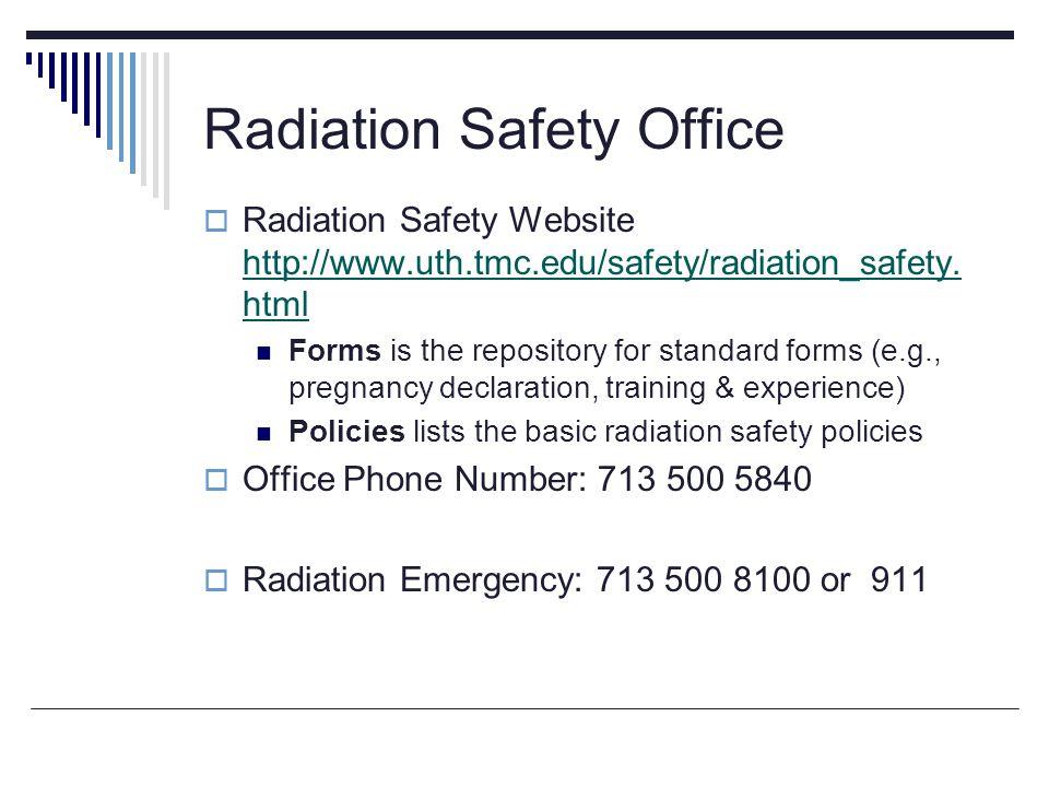 Radiation Safety Office  Radiation Safety Website http://www.uth.tmc.edu/safety/radiation_safety. html http://www.uth.tmc.edu/safety/radiation_safety