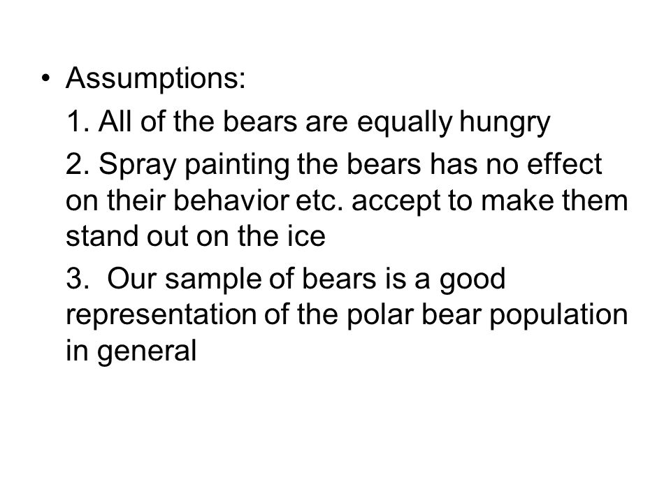 Assumptions: 1.All of the bears are equally hungry 2.