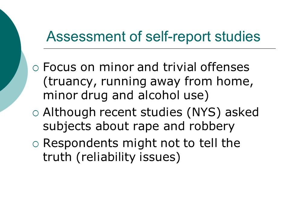 Assessment of self-report studies  Focus on minor and trivial offenses (truancy, running away from home, minor drug and alcohol use)  Although recen