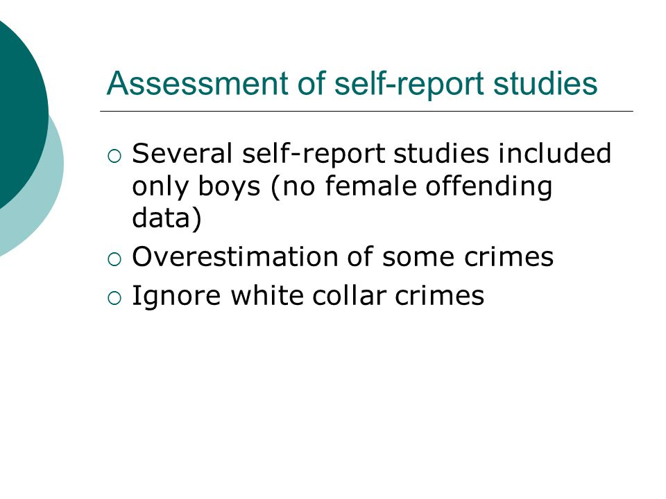  Several self-report studies included only boys (no female offending data)  Overestimation of some crimes  Ignore white collar crimes Assessment of