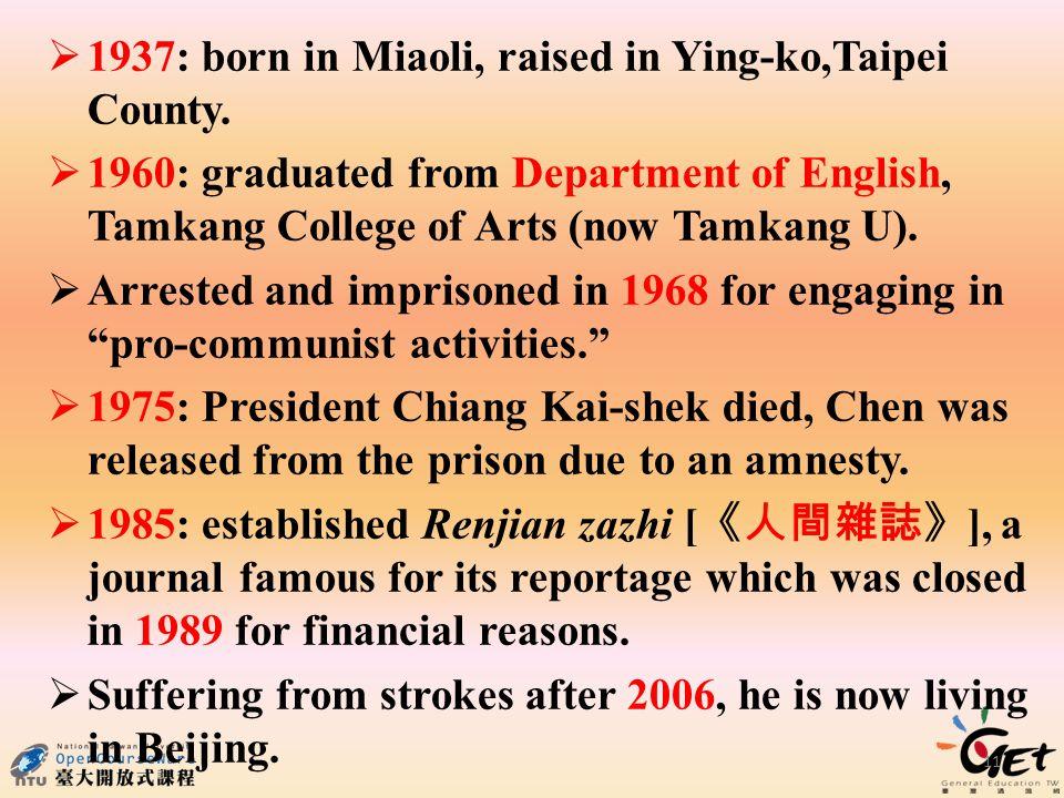  1937: born in Miaoli, raised in Ying-ko,Taipei County.