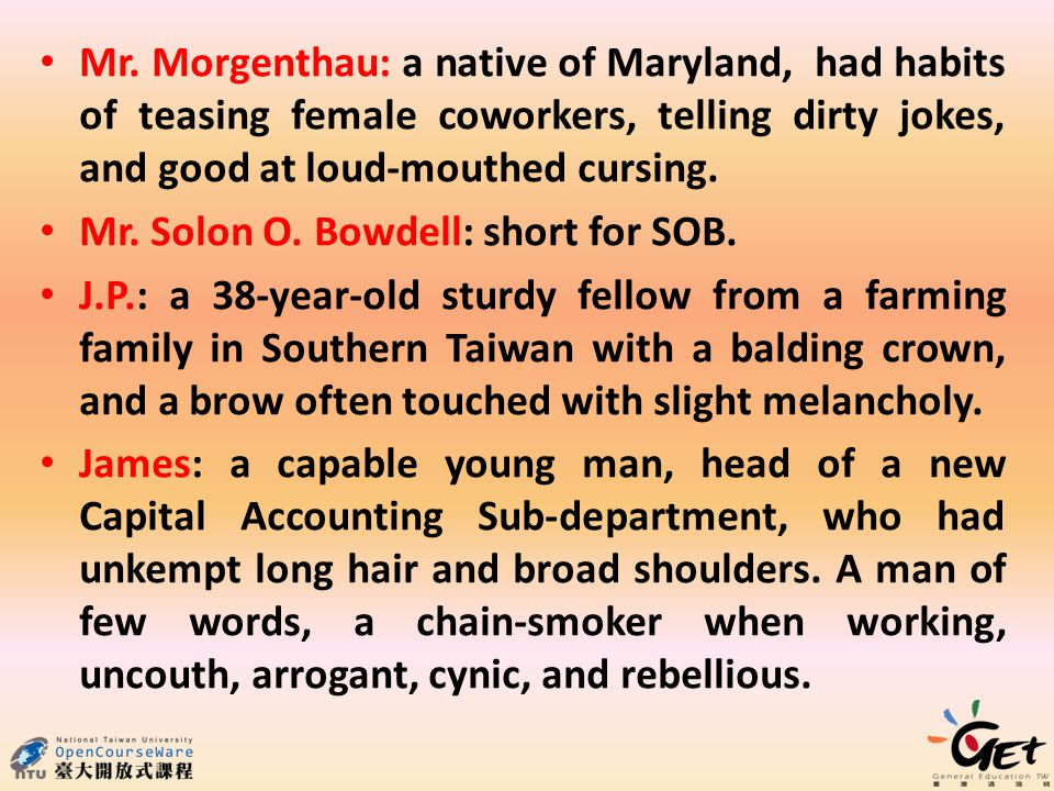 Mr. Morgenthau: a native of Maryland, had habits of teasing female coworkers, telling dirty jokes, and good at loud-mouthed cursing. Mr. Solon O. Bowd